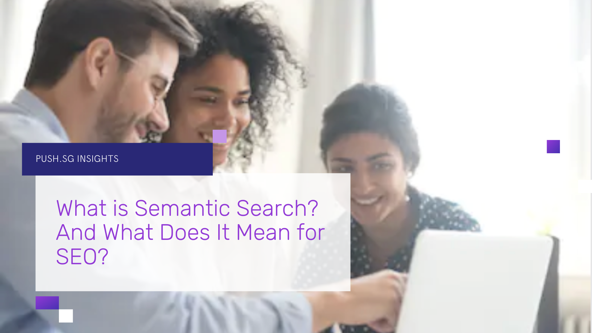 What is Semantic Search? And What Does it Mean for SEO?