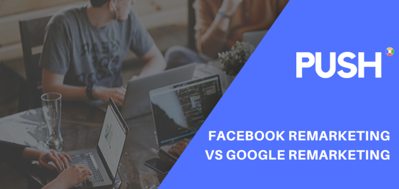 Facebook Remarketing Vs Google Remarketing